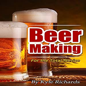Beer Making for the Total Novice Audiobook