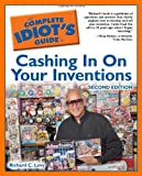 The Complete Idiot's Guide to Cashing in On Your Inventions, 2nd Edition (Idiot's Guides)