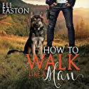 How to Walk Like a Man: Howl at the Moon, Book 2 Audiobook by Eli Easton Narrated by Matthew Shaw