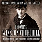 Becoming Winston Churchill: The Untold Story of Young Winston and His American Mentor | Michael McMenamin,Curt Zoller