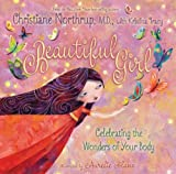 Beautiful Girl: Celebrating the Wonders of Your Body by Northrup. Dr. Christiane ( 2013 ) Hardcover