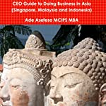CEO Guide to Doing Business in Asia: Singapore, Malaysia and Indonesia | Ade Asefeso MCIPS MBA