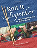 Knit it Together: Patterns and Inspiration for Knitting Circles