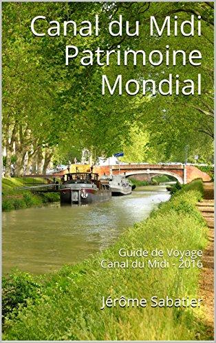 Couverture du livre Canal du Midi Patrimoine Mondial: Guide de Voyage Canal du Midi - 2016