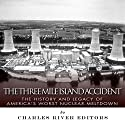 The Three Mile Island Accident: The History and Legacy of America's Worst Nuclear Meltdown (       UNABRIDGED) by Charles River Editors Narrated by Dennis E. Morris