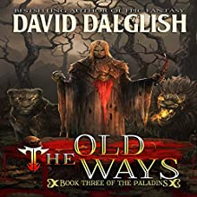 The Old Ways: The Paladins, Book 3 Audiobook by David Dalglish Narrated by J. S. Arquin