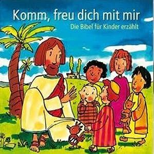 Komm, freu dich mit mir. Die Bibel für Kinder erzählt Hörbuch
