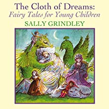 The Cloth of Dreams: Fairy Tales for Young Children Audiobook by Sally Grindley Narrated by Jane Copland