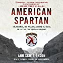 American Spartan: The Promise, the Mission, and the Betrayal of Special Forces Major Jim Gant (       UNABRIDGED) by Ann Scott Tyson Narrated by Cassandra Campbell, Danny Campbell