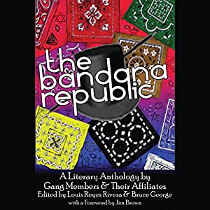 The Bandana Republic: A Literary Anthology by Gang Members and Their Affiliates | [Louis Rivera, Bruce George]
