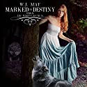 Marked by Destiny: The Hidden Secrets Saga, Volume 3 Audiobook by W.J. May Narrated by Elizabeth Meadows
