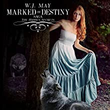 Marked by Destiny: The Hidden Secrets Saga, Volume 3 (       UNABRIDGED) by W.J. May Narrated by Elizabeth Meadows