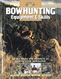 Bowhunting Equipment & Skills: Learn From the Experts at Bowhunter Magazine (The Complete Hunter)