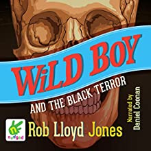 Wild Boy and the Black Terror (       UNABRIDGED) by Rob Lloyd Jones Narrated by Daniel Coonan
