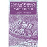 Victorian Political Thought on France and the Frenchby Dr Georgios Varouxakis