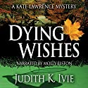 Dying Wishes: The Kate Lawrence Mysteries, Book 5 Audiobook by Judith K. Ivie Narrated by Molly Elston