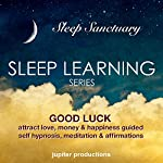 Good Luck, Attract Love, Money & Happiness: Sleep Learning, Guided Self Hypnosis, Meditation, Affirmations |  Jupiter Productions