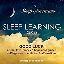 Good Luck, Attract Love, Money & Happiness: Sleep Learning, Guided Self Hypnosis, Meditation, Affirmations (       UNABRIDGED) by Jupiter Productions Narrated by Anna Thompson