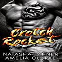 Crotch Rocket: A Bad Boy Motorcycle Club Romance Audiobook by Natasha Tanner, Amelia Clarke Narrated by Roy Wells