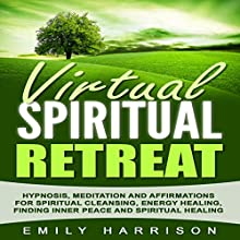 Virtual Spiritual Retreat: Hypnosis, Meditation and Affirmations for Spiritual Cleansing, Energy Healing, Finding Inner Peace and Spiritual Healing | Livre audio Auteur(s) : Emily Harrison Narrateur(s) :  SereneDream Studios