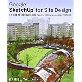 Google SketchUp for Site Design: A Guide to Modeling Site Plans, Terrain and Architectureby Daniel Tal