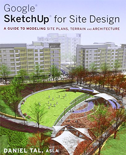 Google SketchUp for Site Design: A Guide to Modeling Site...