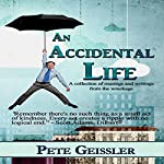 An Accidental Life: A Collection of Musings and Writings from the Wreckage | Pete Geissler