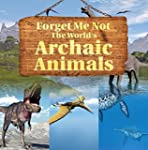 Forget Me Not: The World's Archaic An...