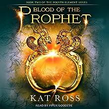 Blood of the Prophet: Fourth Element Series, Book 2 | Livre audio Auteur(s) : Kat Ross Narrateur(s) : Piper Goodeve