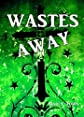 Wastes Away (Wastes Series)