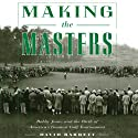 Making the Masters: Bobby Jones and the Birth of America's Greatest Golf Tournament Audiobook by David Barrett Narrated by Jerry Whiddon