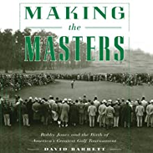 Making the Masters: Bobby Jones and the Birth of America's Greatest Golf Tournament (       UNABRIDGED) by David Barrett Narrated by Jerry Whiddon