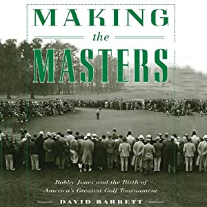 Making the Masters: Bobby Jones and the Birth of America's Greatest Golf Tournament | [David Barrett]