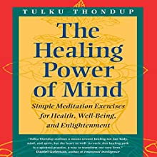 The Healing Power of Mind: Simple Meditation Exercises for Health, Well-Being, and Enlightenment (Buddhayana Series, VII) (       UNABRIDGED) by Tulku Thondup, Daniel Goleman PhD (Foreward) Narrated by Elijah Alexander