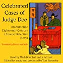 Celebrated Cases of Judge Dee (Dee Goong An): An Authentic 18th-Century Chinese Detective Novel (       UNABRIDGED) by Robert van Gulik Narrated by Mark Bramhall, Stefan Rudnicki, Lorna Raver, Yuri Rasovsky