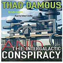 Thad Damous and the Intergalactic Conspiracy Audiobook by Luke Samson Narrated by Robert Grothe