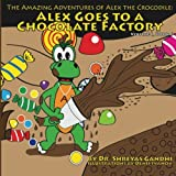 Alex Goes to a Chocolate Factory: The Amazing Adventures of Alex the Crocodile