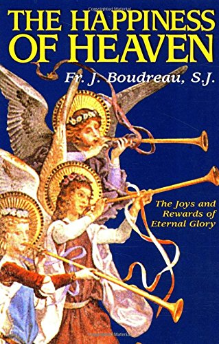 The Happiness Of Heaven: The Joys and Rewards of Eternal Glory