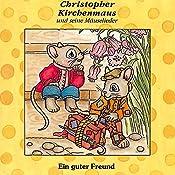 Ein guter Freund (Christopher Kirchenmaus und seine Mäuselieder 2)   Gertrud Schmalenbach