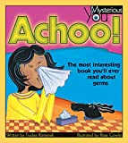 img - for Achoo!: The Most Interesting Book You'll Ever Read about Germs (Mysterious You) book / textbook / text book