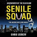 Senile Squad: Adventures of the Old Blues | Chris LeGrow