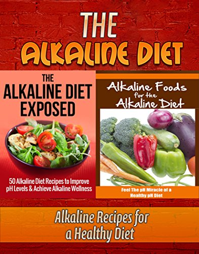 The Alkaline Diet: The Alkaline Diet Exposed: 50 Alkaline Diet Recipes to Improve pH Levels and Achieve Alkaline Wellness, & Alkaline Foods For The Alkaline … ph Miracle, ph Balance, ph Diet Book 3)