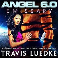 Angel 6.0: Emissary: Angel 6.0, Book 5 Audiobook by Travis Luedke Narrated by Rachel Orlin
