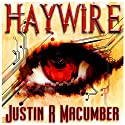 Haywire Audiobook by Justin R. Macumber Narrated by Veronica Giguere