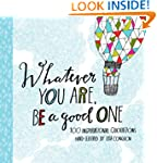 Whatever You Are, Be a Good One: 100...