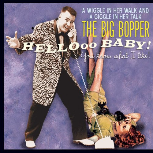 The Big Bopper - Hello Baby! You Know What I Like! - Zortam Music