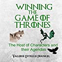 Winning the Game of Thrones: The Host of Characters and their Agendas (       UNABRIDGED) by Valerie Estelle Frankel Narrated by Paul Aulridge