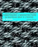 Construire l'architecture : Du mat�ri...