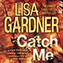 Catch Me: D.D. Warren, Book 6 (       UNABRIDGED) by Lisa Gardner Narrated by Lorelei King, Kate Harper, Todd Boyce