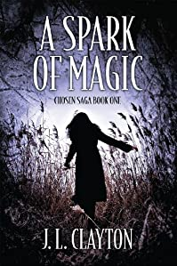 A Spark Of Magic: Chosen Saga Book One by J. L. Clayton ebook deal